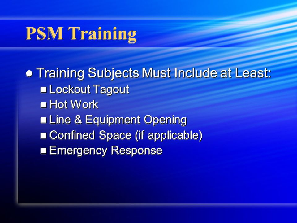 PSM Training Training Subjects Must Include at Least: Training Subjects Must Include at Least: Lockout Tagout Lockout Tagout Hot Work Hot Work Line &