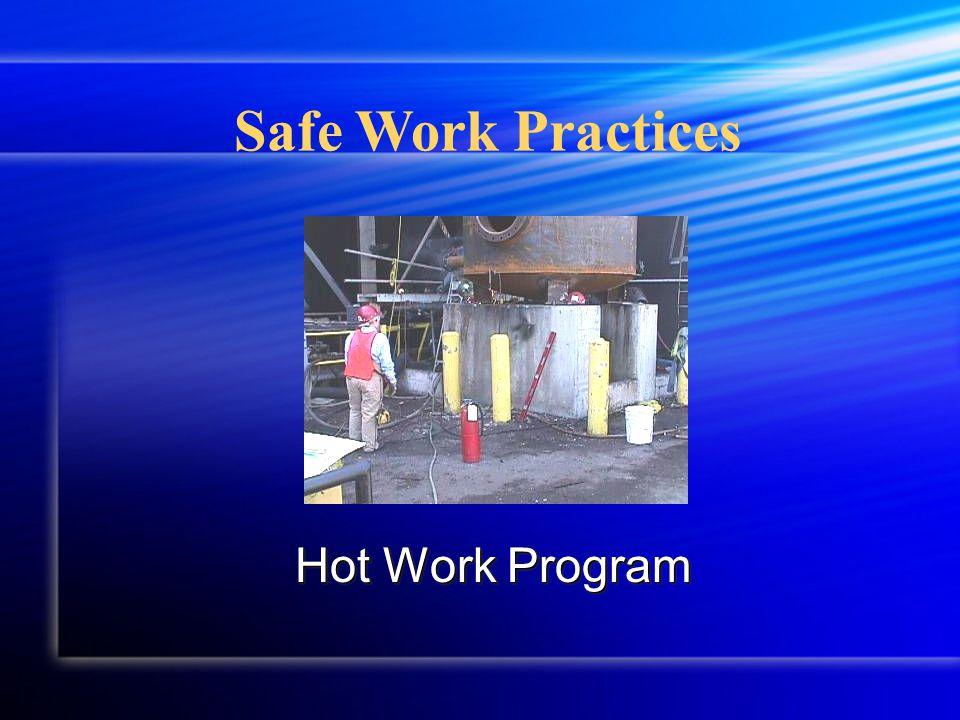 Safe Work Practices Hot Work Program Hot Work Program