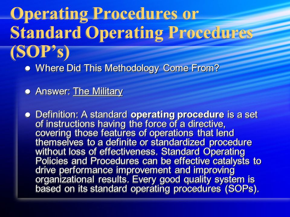 Operating Procedures or Standard Operating Procedures (SOP's) Where Did This Methodology Come From? Where Did This Methodology Come From? Answer: The