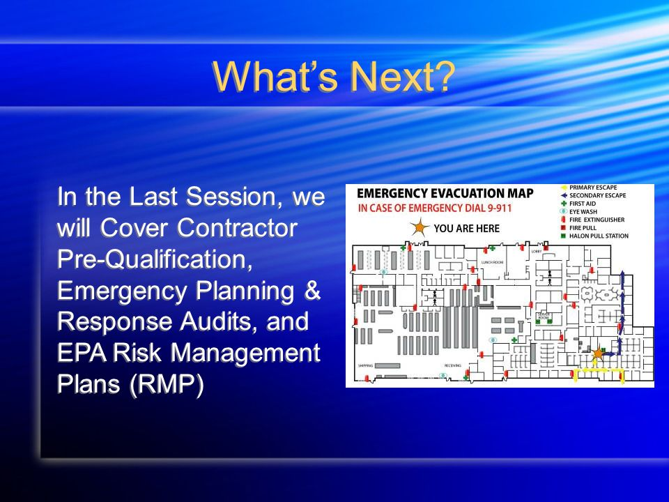 What's Next? In the Last Session, we will Cover Contractor Pre-Qualification, Emergency Planning & Response Audits, and EPA Risk Management Plans (RMP