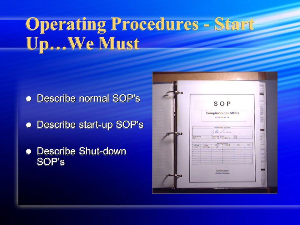 Operating Procedures - Start Up…We Must Describe normal SOP s Describe normal SOP s Describe start-up SOP s Describe start-up SOP s Describe Shut-down SOP's Describe Shut-down SOP's Describe normal SOP s Describe normal SOP s Describe start-up SOP s Describe start-up SOP s Describe Shut-down SOP's Describe Shut-down SOP's