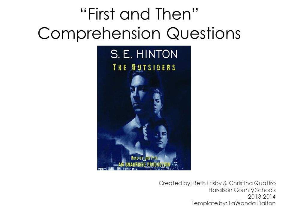 First and Then Comprehension Questions Created by: Beth Frisby & Christina Quattro Haralson County Schools 2013-2014 Template by: LaWanda Dalton
