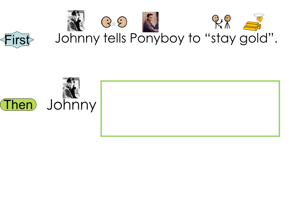 First Then Johnny tells Ponyboy to stay gold . Johnny