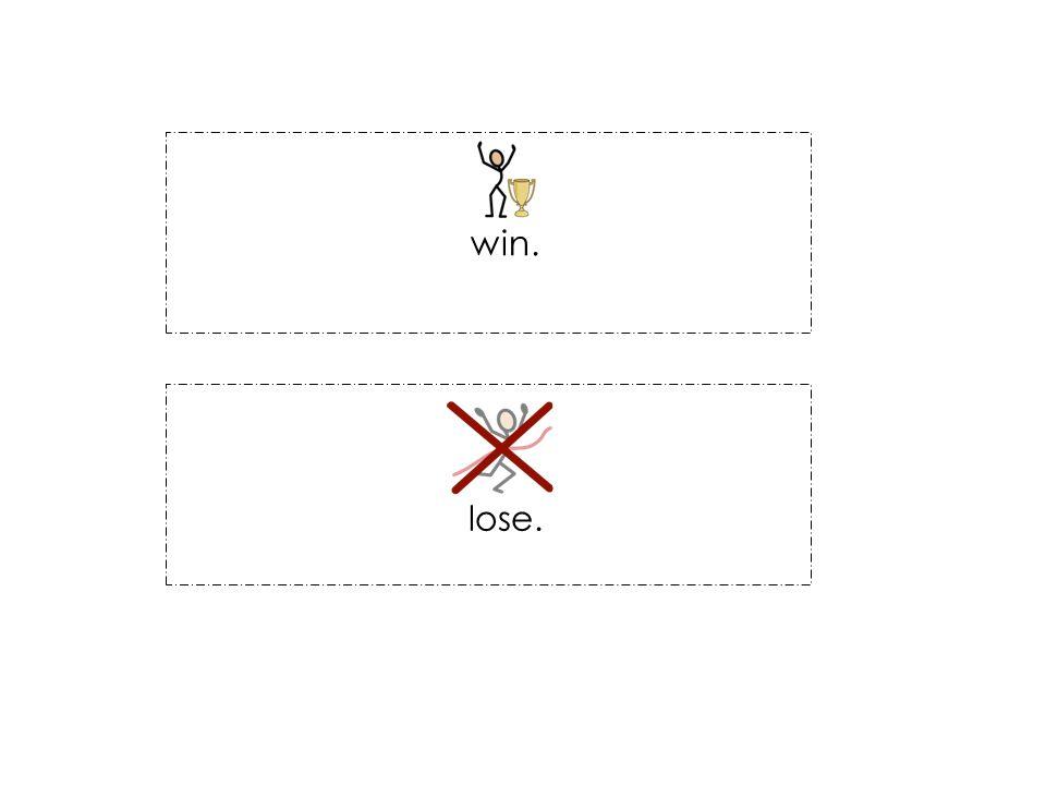 win. lose.