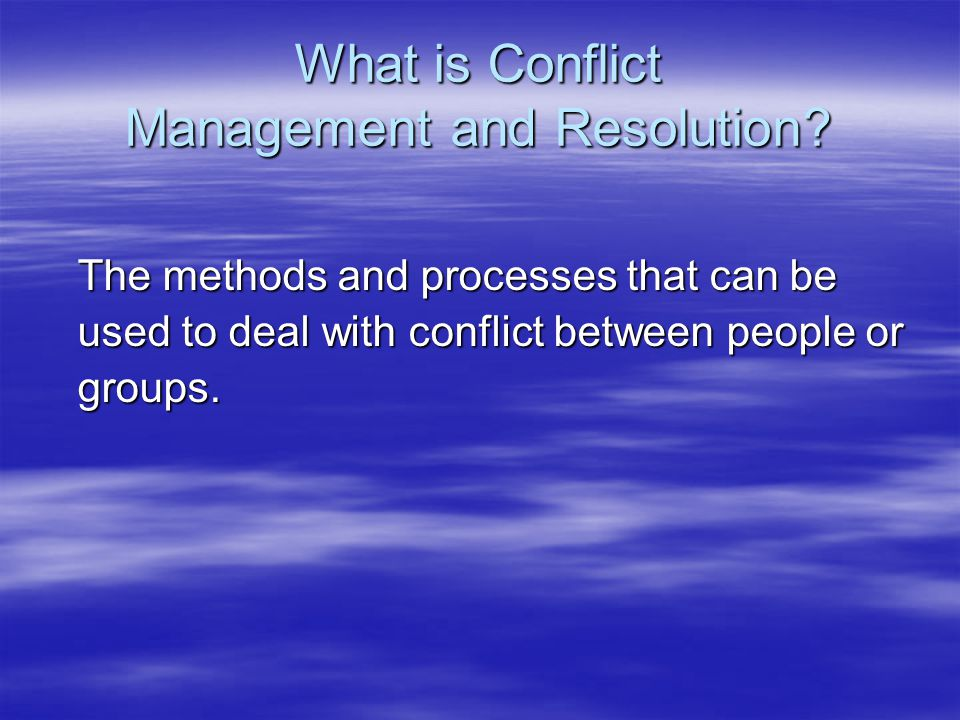 What is Conflict Management and Resolution.