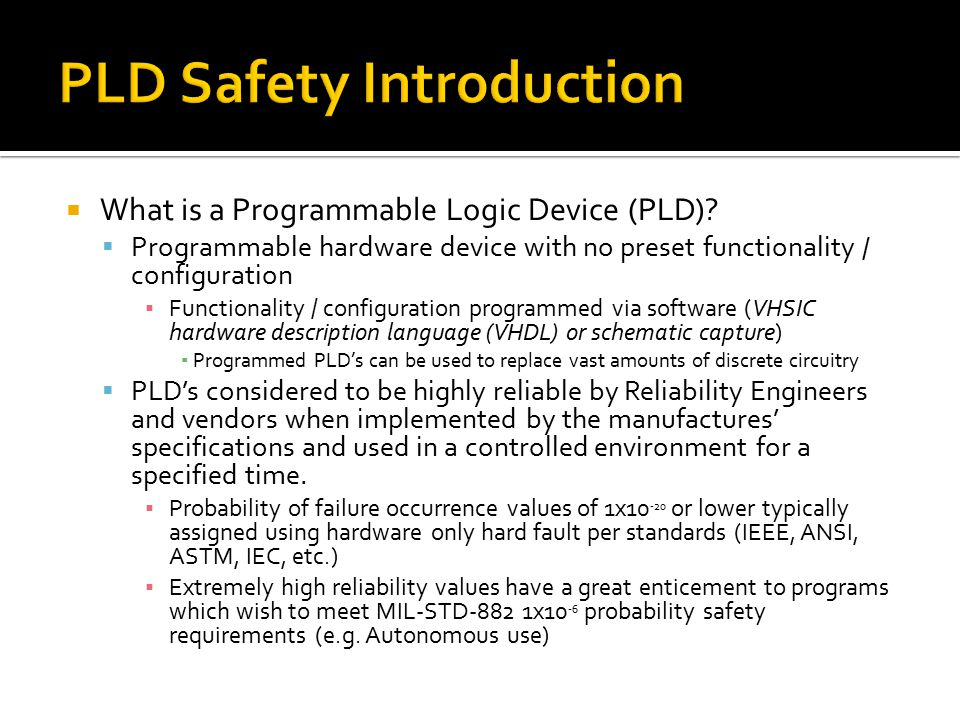  What is a Programmable Logic Device (PLD)?  Programmable hardware device with no preset functionality / configuration ▪ Functionality / configurati