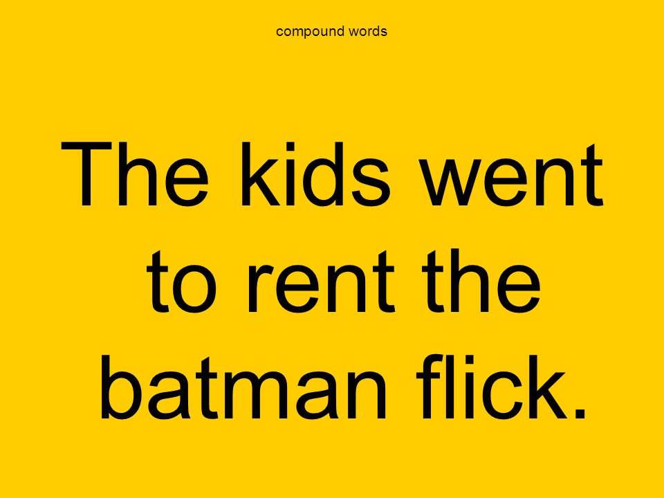 compound words The kids went to rent the batman flick.