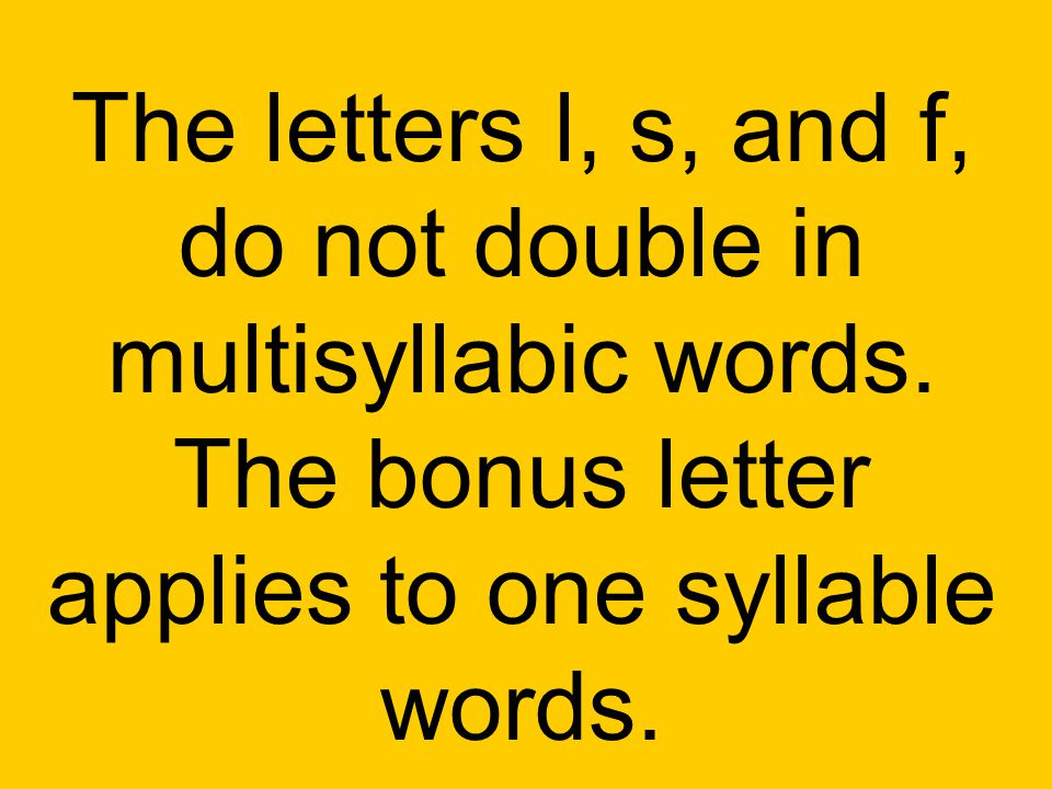 The letters l, s, and f, do not double in multisyllabic words. The bonus letter applies to one syllable words.