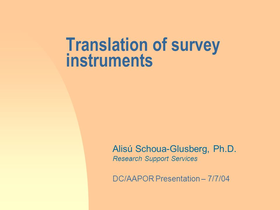 Research Support Services - 200411 Steps in producing and testing quex translations Translation Translation review Decisions/Adjudication Quality control Qualitative research Pretesting Documentation