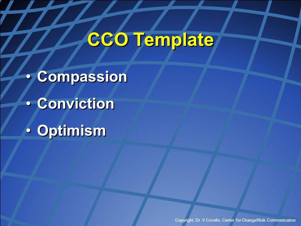 Copyright, Dr. V Covello, Center for Change/Risk Communication CCO Template Compassion Conviction Optimism Compassion Conviction Optimism