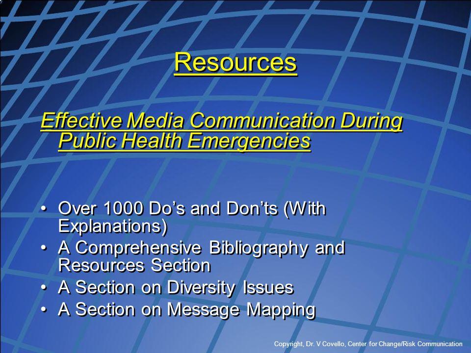 Copyright, Dr. V Covello, Center for Change/Risk Communication Resources Effective Media Communication During Public Health Emergencies Over 1000 Do's