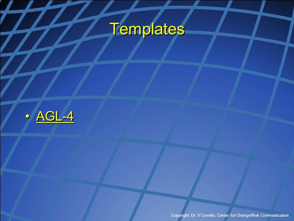 Copyright, Dr. V Covello, Center for Change/Risk Communication Templates AGL-4