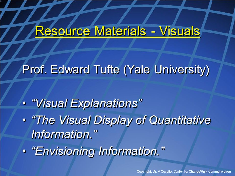 """Copyright, Dr. V Covello, Center for Change/Risk Communication Resource Materials - Visuals Prof. Edward Tufte (Yale University) """"Visual Explanations"""""""