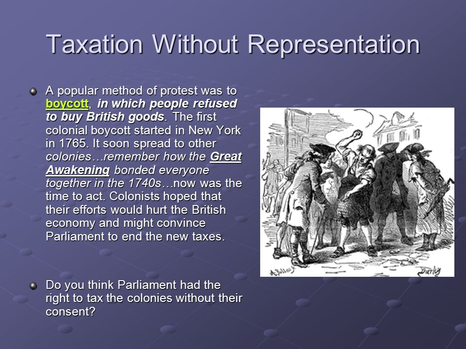 Taxation Without Representation At a Boston town meeting in may 1764, local leader Samuel Adams agreed with Otis.