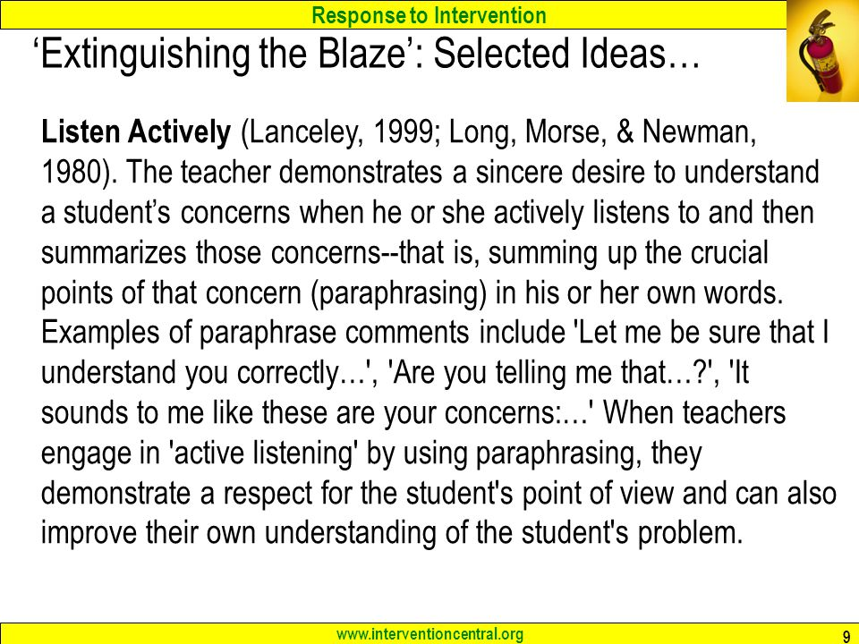 Response to Intervention www.interventioncentral.org 9 'Extinguishing the Blaze': Selected Ideas… Listen Actively (Lanceley, 1999; Long, Morse, & Newm