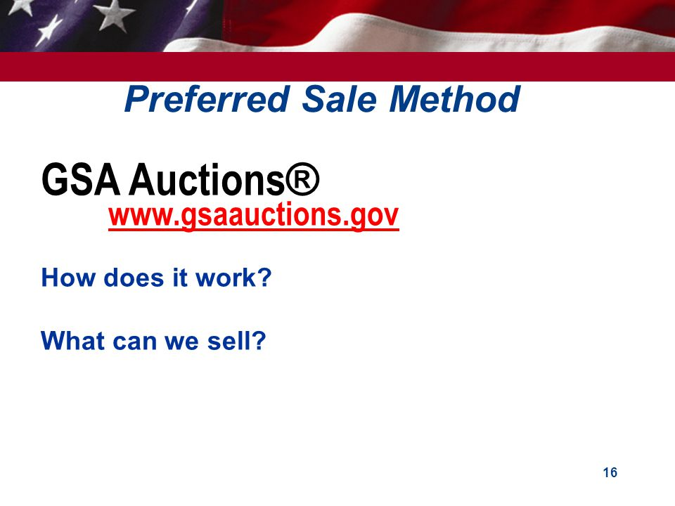 16 GSA Auctions ® www.gsaauctions.gov How does it work What can we sell Preferred Sale Method
