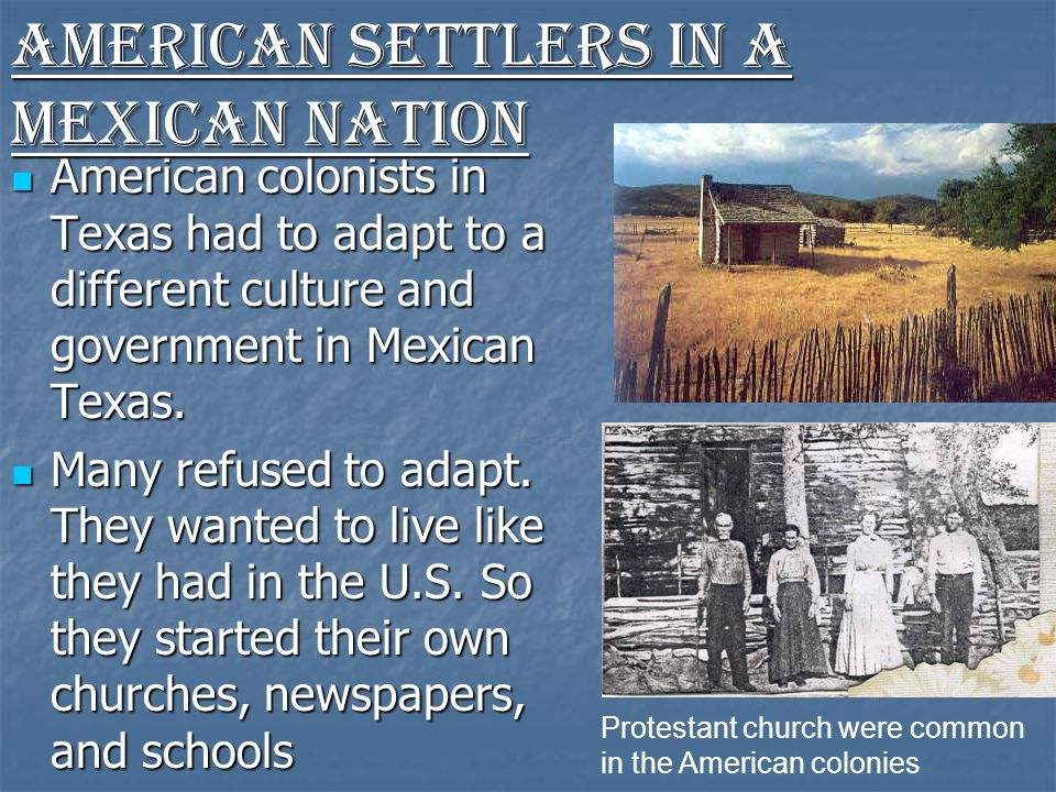 American colonists in Texas had to adapt to a different culture and government in Mexican Texas.