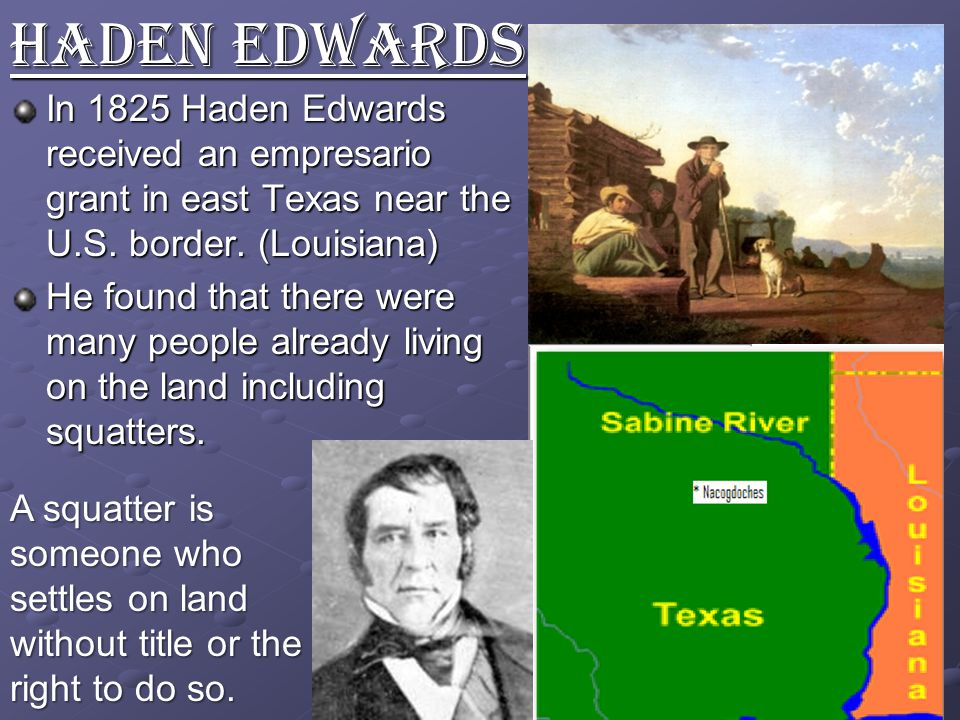 In 1825 Haden Edwards received an empresario grant in east Texas near the U.S.