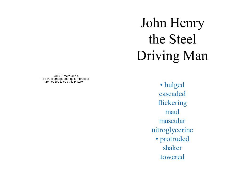 John Henry the Steel Driving Man bulged cascaded flickering maul muscular nitroglycerine protruded shaker towered