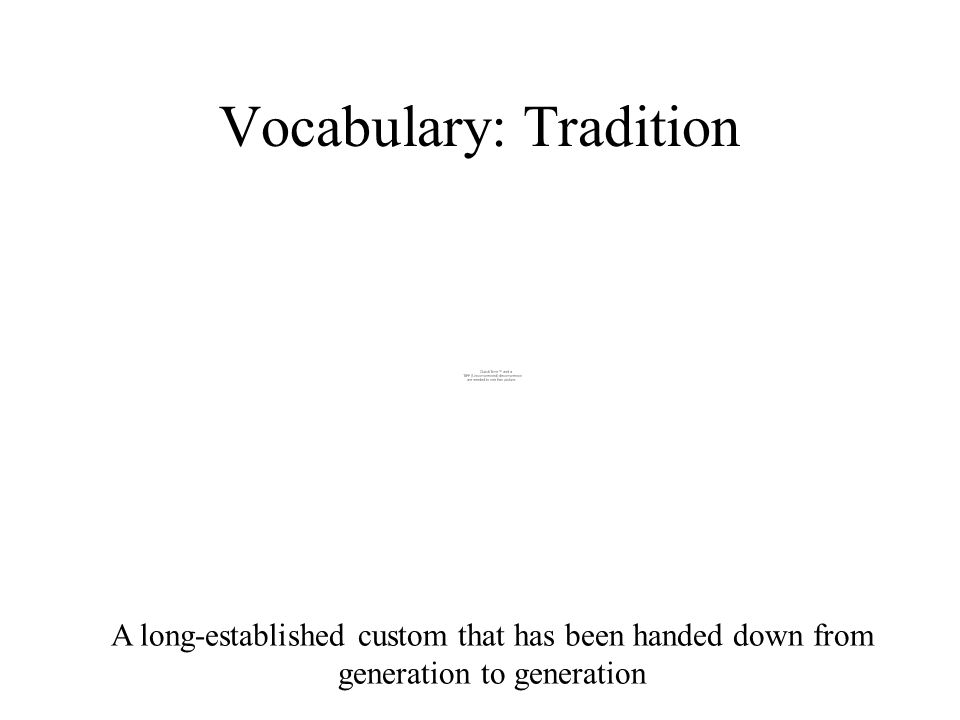 A long-established custom that has been handed down from generation to generation Vocabulary: Tradition