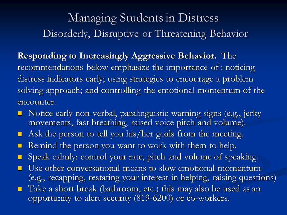 Managing Students in Distress Disorderly, Disruptive or Threatening Behavior Responding to Increasingly Aggressive Behavior.