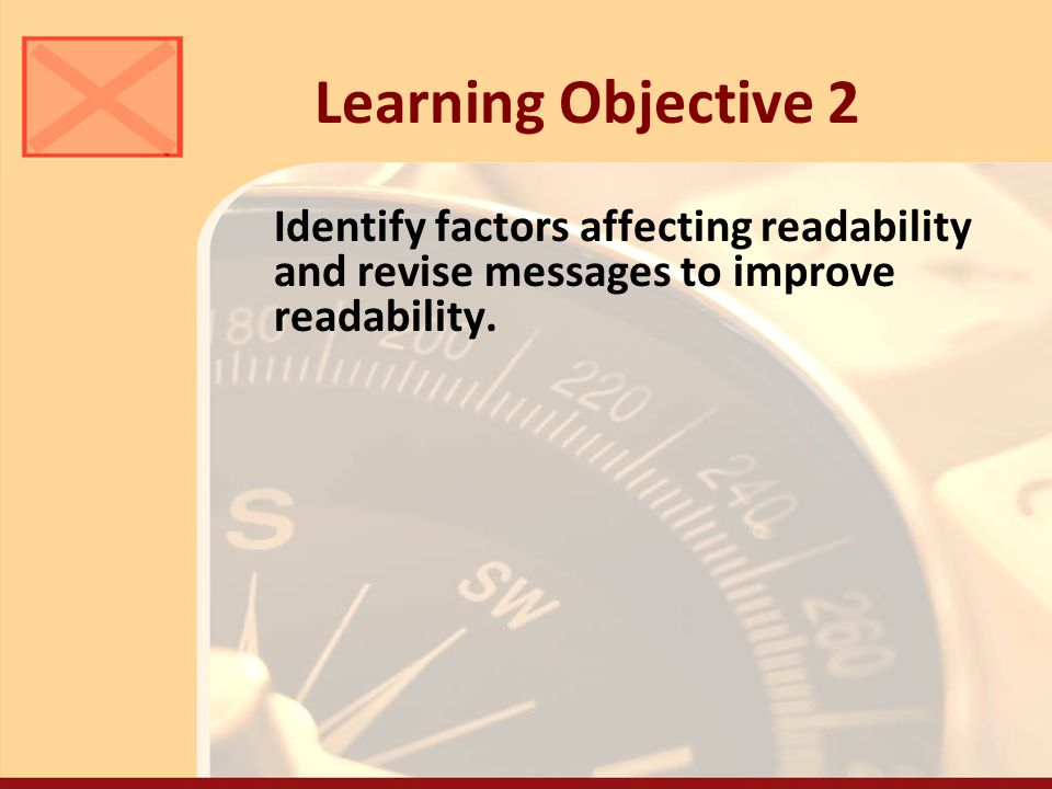 Learning Objective 2 Identify factors affecting readability and revise messages to improve readability.