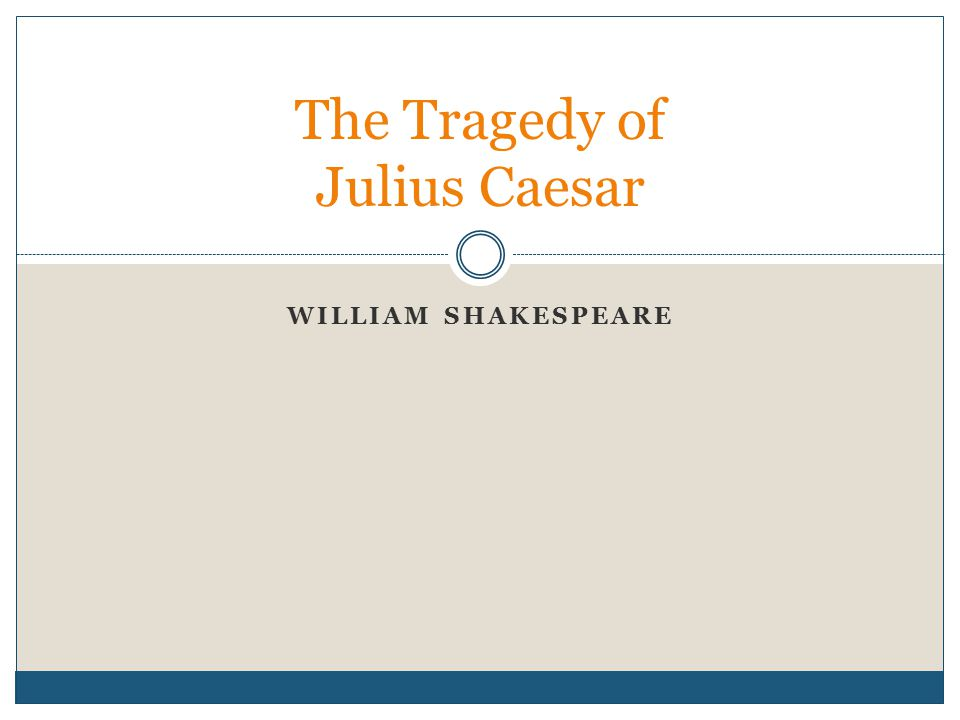 WILLIAM SHAKESPEARE The Tragedy of Julius Caesar