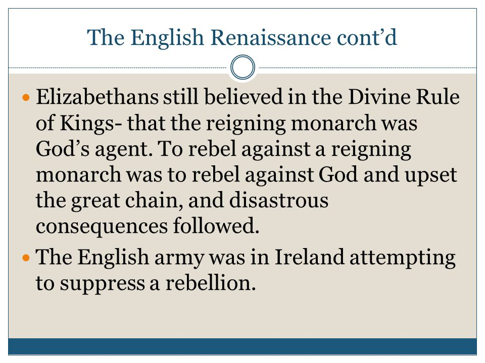 The English Renaissance cont'd Elizabethans still believed in the Divine Rule of Kings- that the reigning monarch was God's agent.