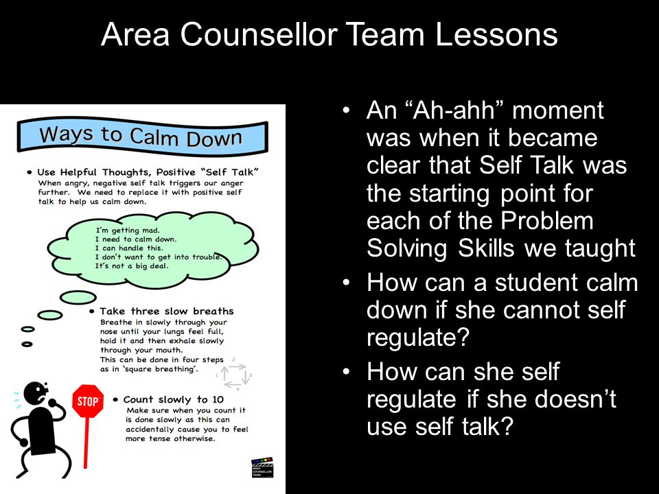 "Area Counsellor Team Lessons An ""Ah-ahh"" moment was when it became clear that Self Talk was the starting point for each of the Problem Solving Skills"