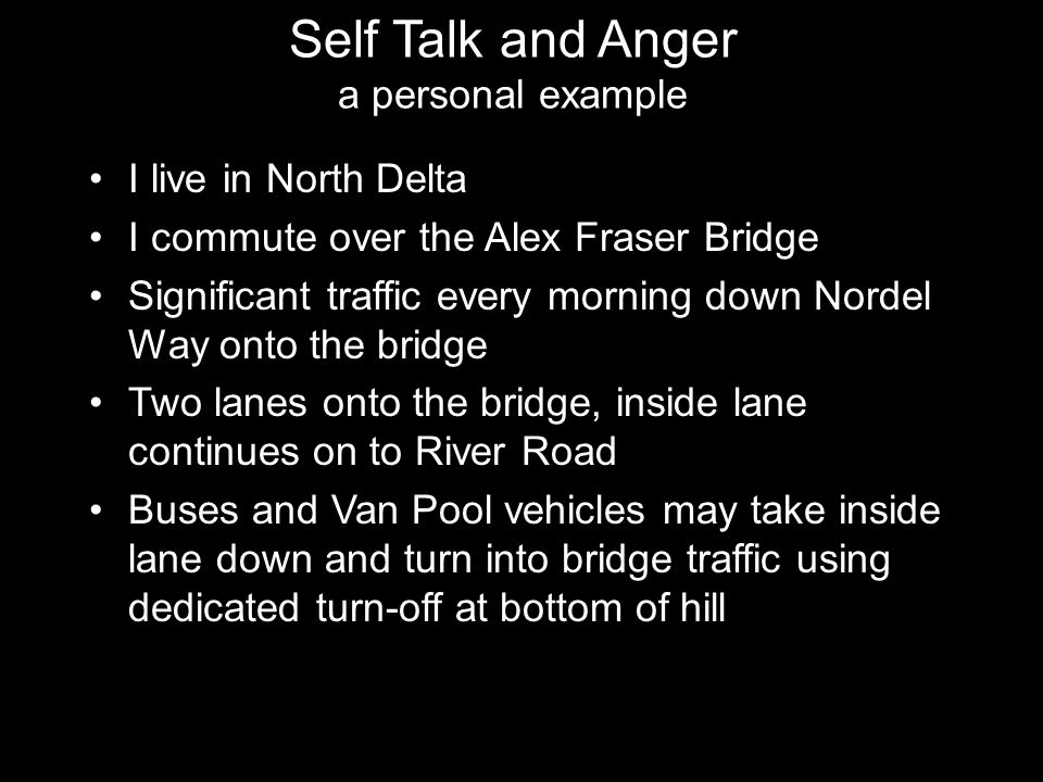 Self Talk and Anger a personal example I live in North Delta I commute over the Alex Fraser Bridge Significant traffic every morning down Nordel Way o