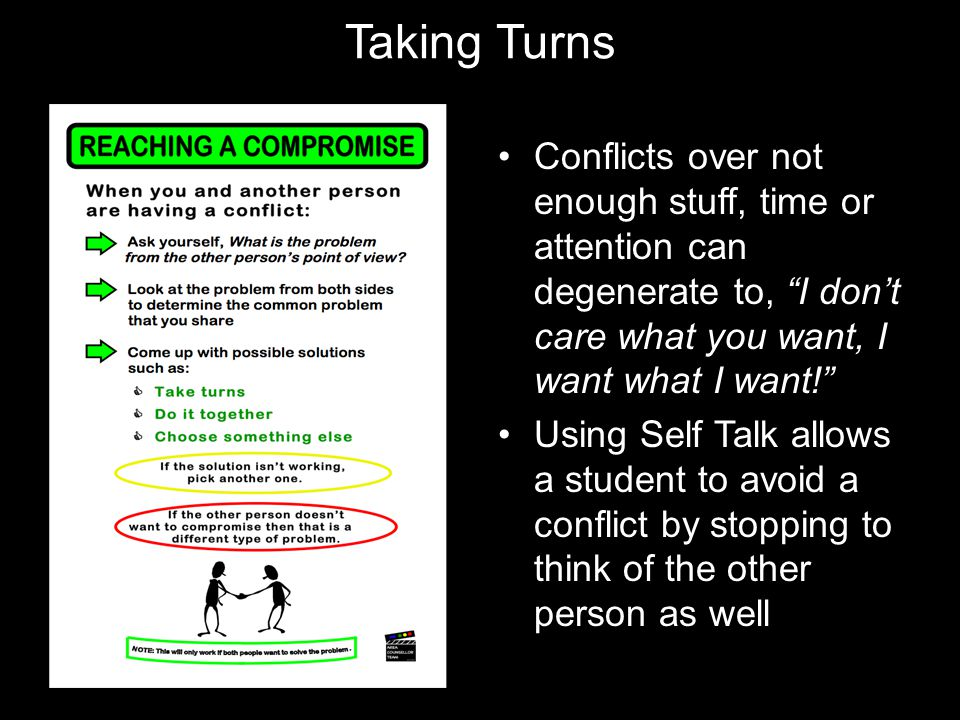 "Taking Turns Conflicts over not enough stuff, time or attention can degenerate to, ""I don't care what you want, I want what I want!"" Using Self Talk a"