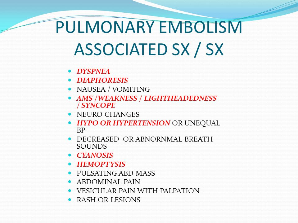 PULMONARY EMBOLISM ASSOCIATED SX / SX DYSPNEA DIAPHORESIS NAUSEA / VOMITING AMS /WEAKNESS / LIGHTHEADEDNESS / SYNCOPE NEURO CHANGES HYPO OR HYPERTENSI