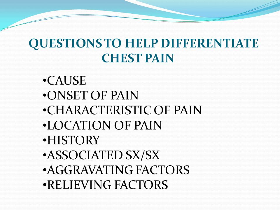 ANGINA LOCATION SUBSTERNAL CENTER OR ACROSS CHEST LATERAL CHEST LOCALIZED OVER INVOLVED AREA LOWER CHEST/EPIGASTRIC RADIATES TO JAW, NECK, BACK OR ARM VAGUE