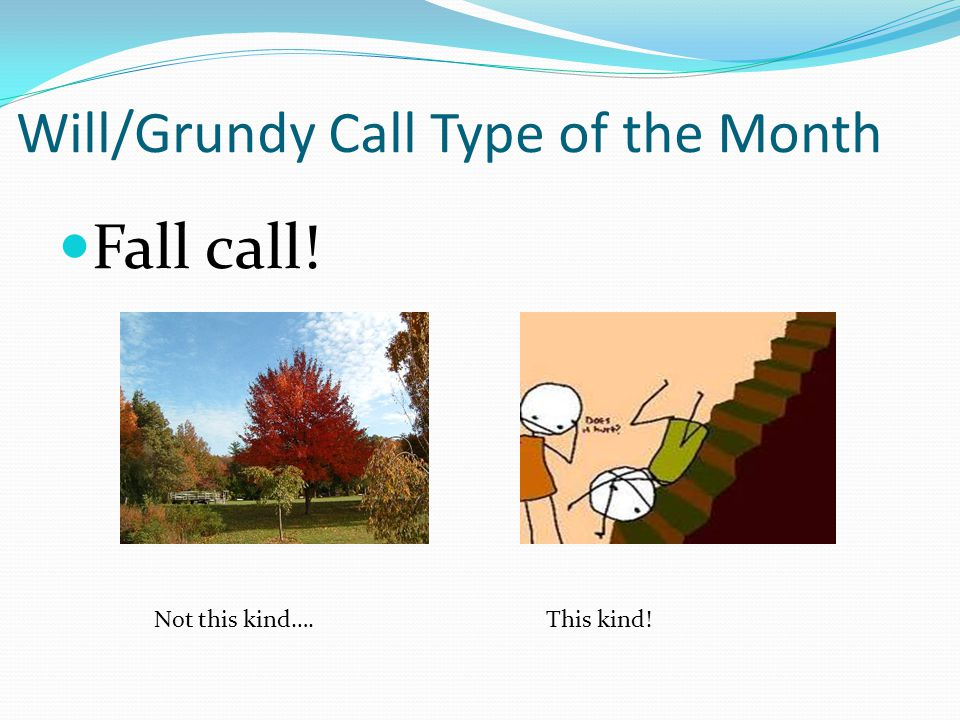 Will/Grundy Call Type of the Month Fall call! Not this kind….This kind!