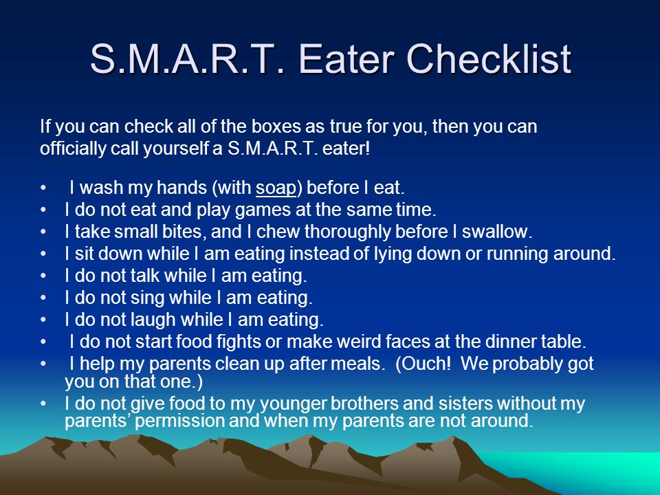 S.M.A.R.T. Eater Checklist If you can check all of the boxes as true for you, then you can officially call yourself a S.M.A.R.T. eater! I wash my hand