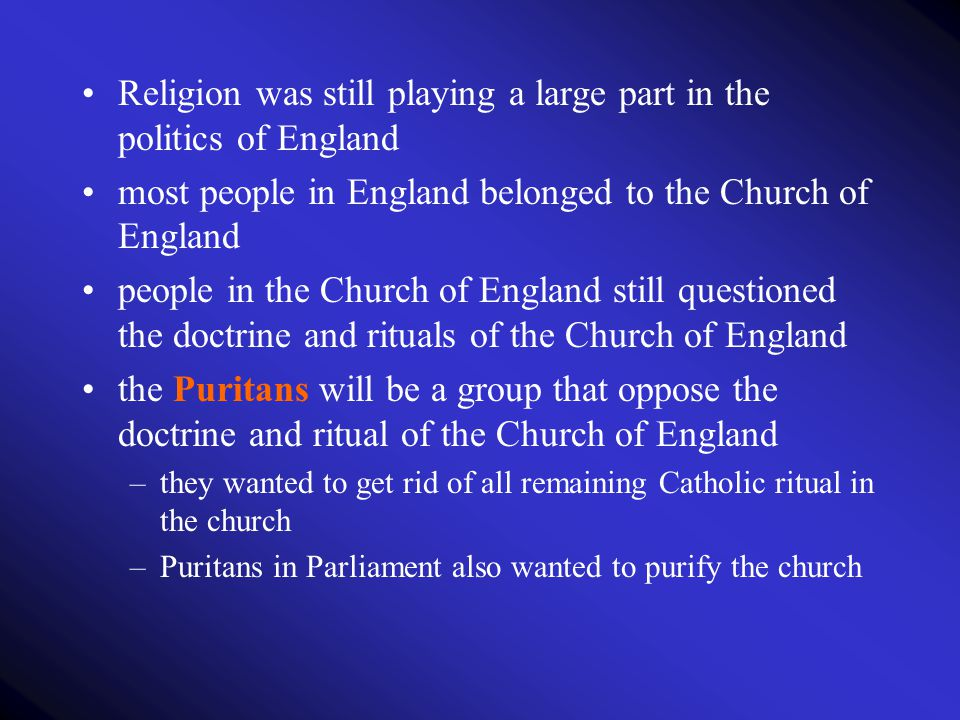 Religion was still playing a large part in the politics of England most people in England belonged to the Church of England people in the Church of En