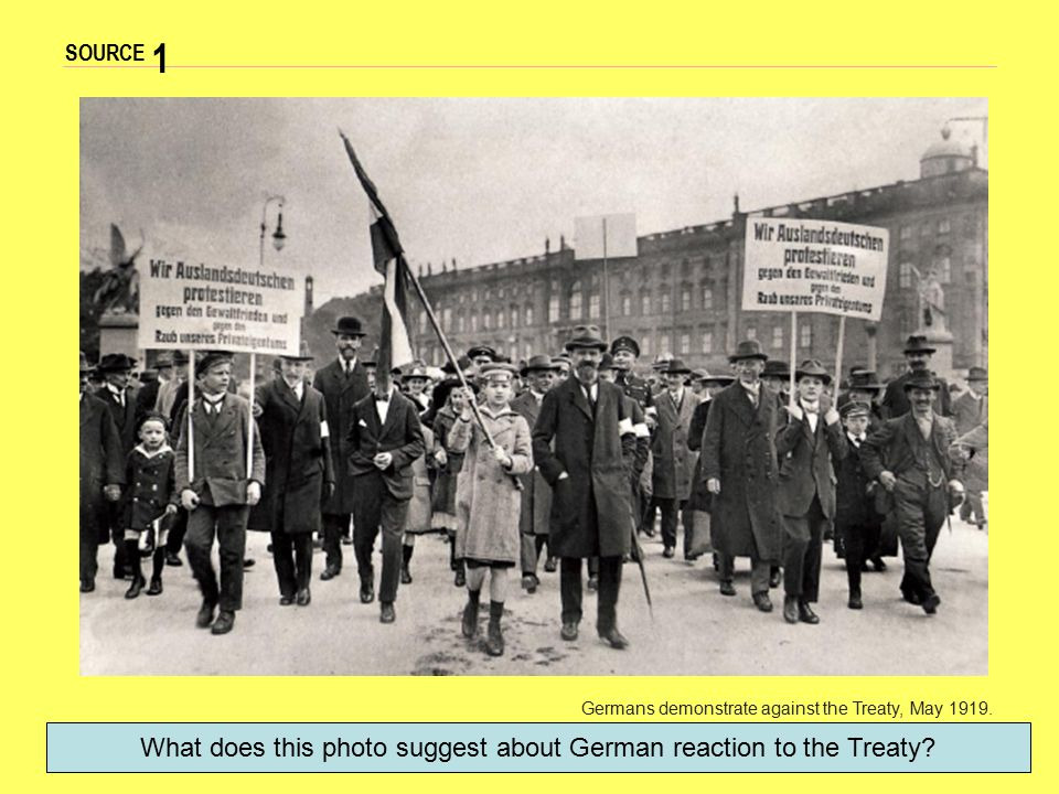 SOURCE 1 Germans demonstrate against the Treaty, May 1919. What does this photo suggest about German reaction to the Treaty?