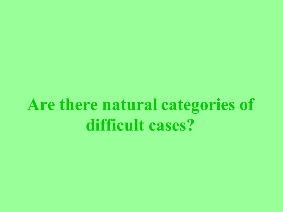 Are there natural categories of difficult cases?