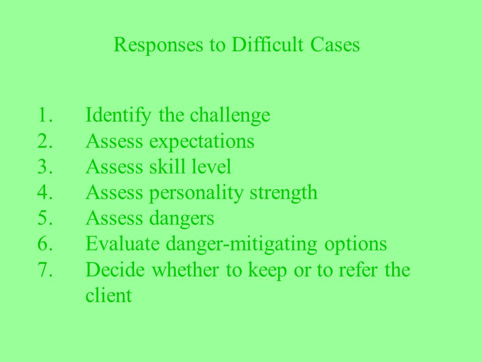 1. Identify the challenge 2. Assess expectations 3. Assess skill level 4. Assess personality strength 5. Assess dangers 6. Evaluate danger-mitigating
