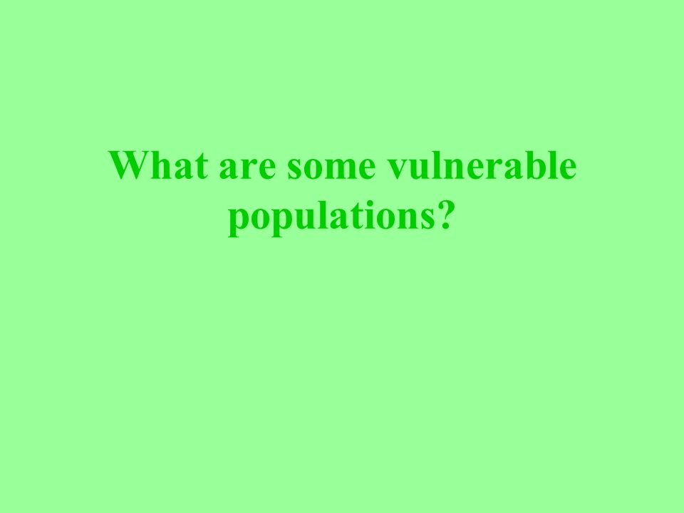 What are some vulnerable populations?