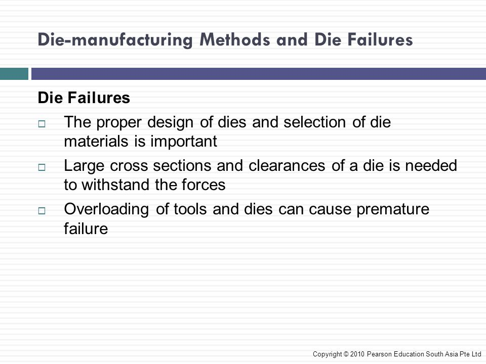 Die-manufacturing Methods and Die Failures Die Failures  The proper design of dies and selection of die materials is important  Large cross sections