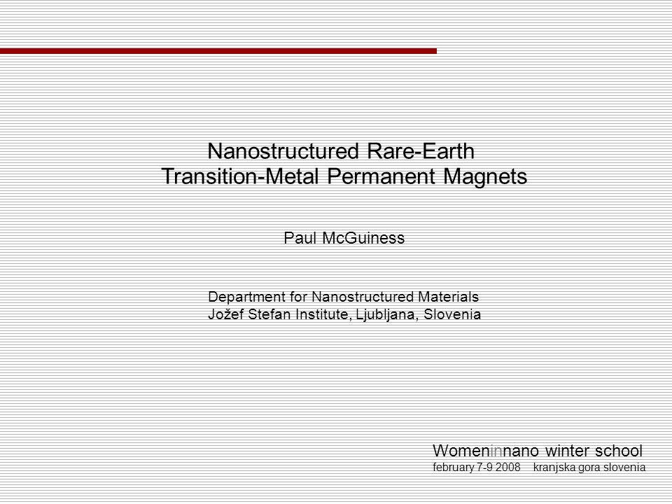 Womeninnano winter school february 7-9 2008 kranjska gora slovenia Permanent-magnet (PM) materials Magnetic properties PM applications Nano melt-spun magnets Nano HDDR magnets Summary H2H2 Introduction
