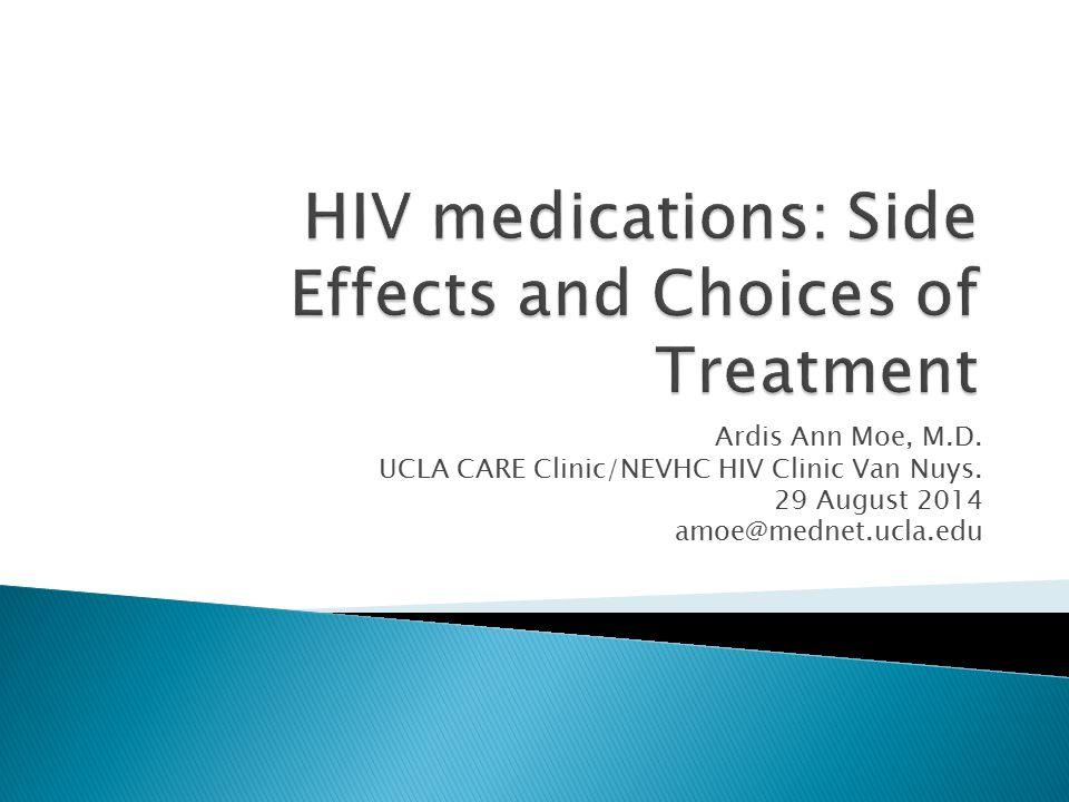 Ardis Ann Moe, M.D. UCLA CARE Clinic/NEVHC HIV Clinic Van Nuys. 29 August 2014 amoe@mednet.ucla.edu