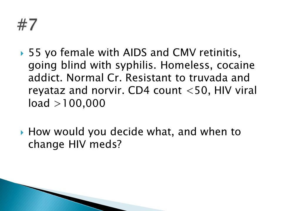  55 yo female with AIDS and CMV retinitis, going blind with syphilis. Homeless, cocaine addict. Normal Cr. Resistant to truvada and reyataz and norvi