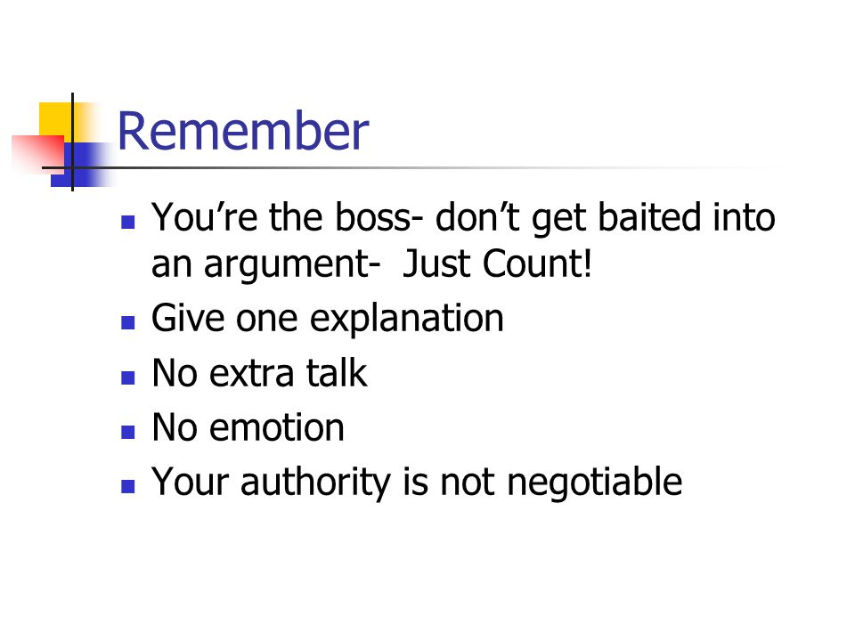 Remember You're the boss- don't get baited into an argument- Just Count.