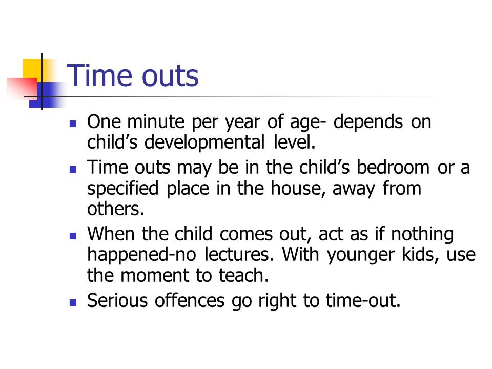 Time outs One minute per year of age- depends on child's developmental level.