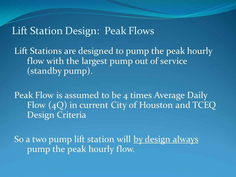 Lift Station Design: Peak Flows Lift Stations are designed to pump the peak hourly flow with the largest pump out of service (standby pump).