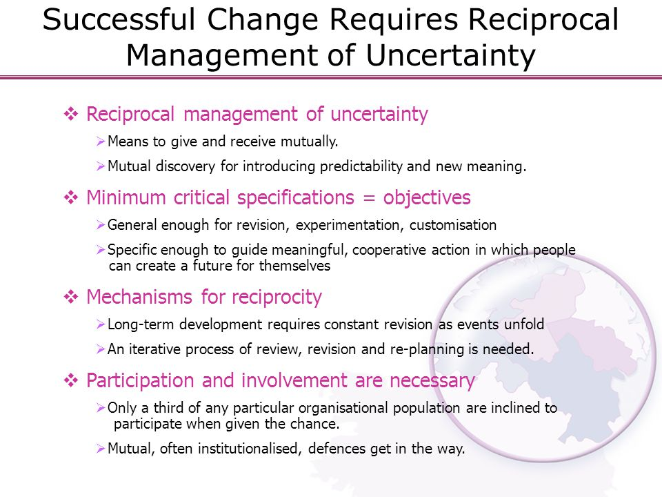 Successful Change Requires Reciprocal Management of Uncertainty  Reciprocal management of uncertainty  Means to give and receive mutually.