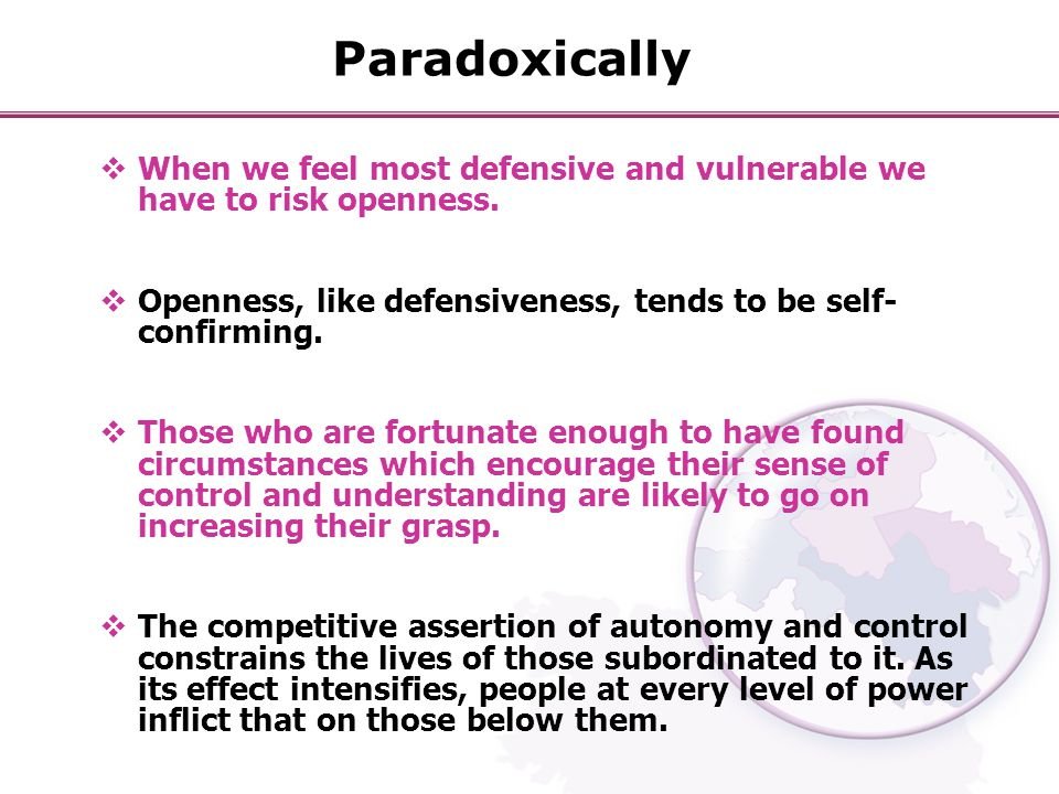 Paradoxically  When we feel most defensive and vulnerable we have to risk openness.