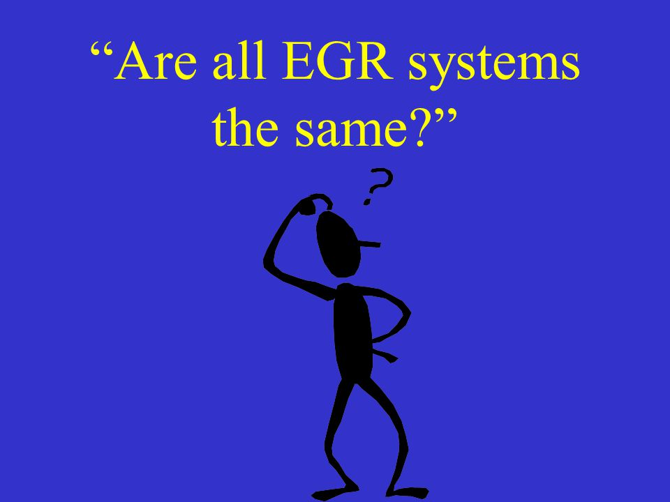 Are all EGR systems the same?